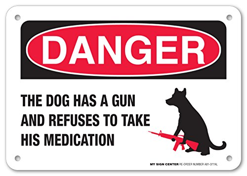 danger-the-dog-has-a-gun-and-refuses-to-take-his-medication-laminated-sign-10x14-040-rust-free-alumi