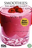 SMOOTHIES:  The most delicious recipes for weight loss book.  Vol. II (smoothie recipes for weight loss,smoothie recipe book): More delicious recipes, health galore!