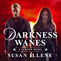 Darkness Wanes: Sensor, Book 6 Audiobook by Susan Illene Narrated by Cris Dukehart