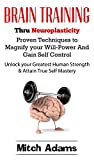 BRAIN TRAINING THRU NEUROPLASTICITY Proven Techniques to Magnify your Will-power and Gain Self Control: Unlock Your Greatest Human Strength & Attain True … Instinct, Brain training, Self control)
