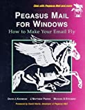 img - for Pegasus Mail for Windows: How to Make Your E-Mail Fly by Kocmoud, David J., Pierce, J. Matthew, Stegman, Michael O. (1996) Paperback book / textbook / text book