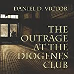 The Outrage at the Diogenes Club: Sherlock Holmes and the American Literati, Book 4 | Daniel D Victor