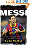 Messi: The Inside Story of the Boy wh...