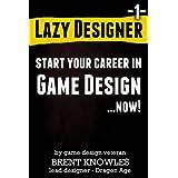 Start a Career in Game Design (Lazy Designer Game Design Book 1) ~ Brent Knowles