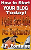 HOW TO START YOUR BLOG TODAY!: A Quick Start Guide For Beginners (Clicking For Dollars Book 4)