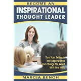Become an Inspirational Thought Leader: Turn Your Setbacks Into Opportunities and Change the World with Your Gifts ~ Marcia Bench