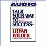 Talk Your Way to Success | Lilyan Wilder