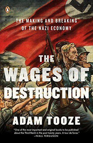 The Wages of Destruction: The Making and Breaking of the Nazi Economy PDF