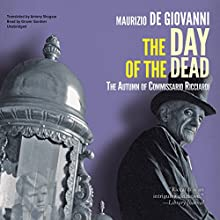 The Day of the Dead: The Autumn of Commissario Ricciardi: The Commissario Ricciardi Series, Book 4 (       UNABRIDGED) by Maurizio de Giovanni Narrated by Grover Gardner