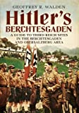 Hitlers Berchtesgaden: A Guide to Third Reich Sites in the Berchtesgaden and Obersalzberg area