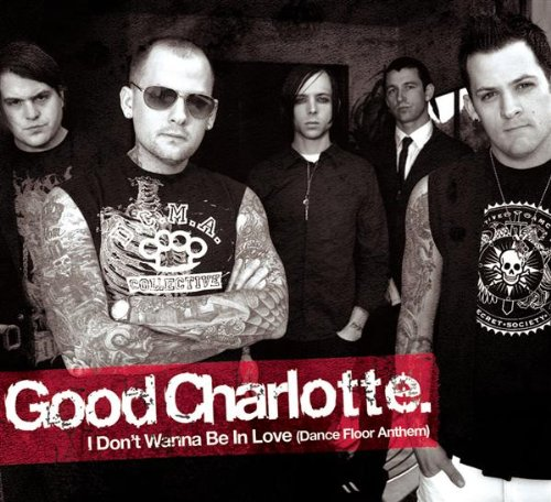 I Don't Wanna Be in Love by Good Charlotte