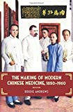 img - for The Making of Modern Chinese Medicine, 1850-1960 (Contemporary Chinese Studies) book / textbook / text book