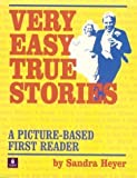 img - for Very Easy True Stories: A Picture-Based First Reader unknown Edition by Heyer, Sandra (1998) book / textbook / text book
