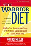 img - for [ { { The Warrior Diet: Switch on Your Biological Powerhouse for High Energy, Explosive Strength, and a Leaner, Harder Body (Revised) } } ] By Hofmekler, Ori( Author ) on Dec-04-2007 [ Paperback ] book / textbook / text book
