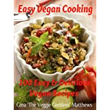 Easy Vegan Cooking: 100 Easy & Delicious Vegan Recipes (Vegan Cookbook) ~ Gina 'The Veggie...