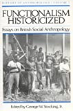 Functionalism Historicized: Essays on British Social Anthropology (History of Anthropology)