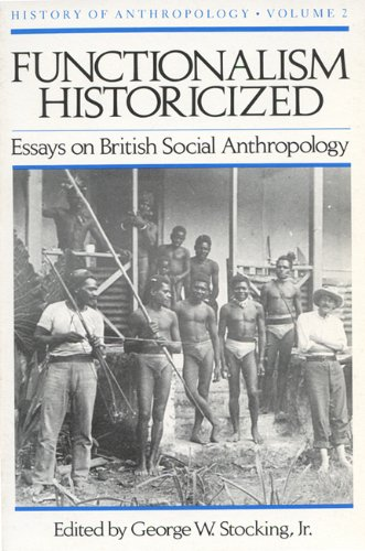functionalism historicized essays on british social anthropology Functionalism historicized: vol 2 : essays on british social his recent research has concentrated on the development of modern british social anthropologyshow more.