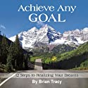 Achieve Any Goal Audiobook by Brian Tracy Narrated by Brian Tracy