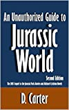 An Unauthorized Guide to Jurassic World: The 2015 Sequel to the Jurassic Park Movies and Michael Crichton Novels [Article, Second Edition] (English Edition)