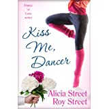Kiss Me, Dancer (Dance 'n' Luv Series)by Alicia Street