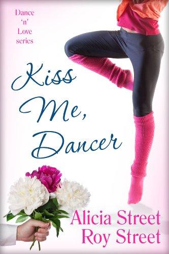 Kiss Me, Dancer (Dance 'n' Luv Series) by Alicia Street