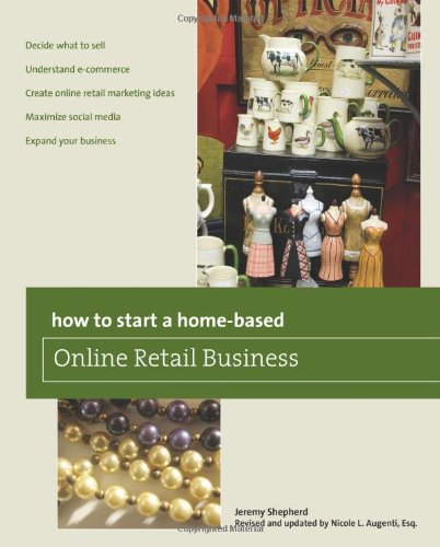 How To Start A Home-Based Online Retail Business (Home-Based Business Series)