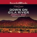 Down on Gila River Audiobook by Ralph Compton, Joseph A. West Narrated by Lee Aaron Rosen
