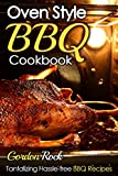 Oven Style BBQ Cookbook: Tantalizing Hassle-free BBQ Recipes (Barbecue Cookbook, Barbecue Bible, BBQ Sauce, BBQ Smoker, BBQ USA Book 1)