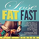 Lose Fat Fast: Burn Belly Fat, Achieve Rapid Weight Loss and Naturally Slim Down with Hypnosis and Affirmations | E. N. Minter