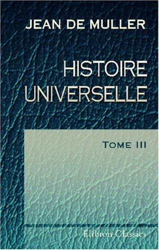 Histoire Universelle: Traduit De L'Allemand Par J. G. Hess. Tome 3 (French Edition) front-220326