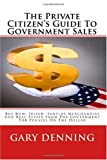 The Private Citizens Guide To Government Sales: Buy New, Seized, and Surplus Merchandise And Real Estate From The Government For Pennies On The Dollar