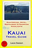 Kauai Travel Guide: Sightseeing, Hotel, Restaurant & Shopping Highlights