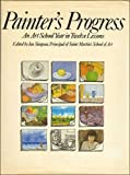 img - for Painter's Progress: An Art School Year in Twelve Lessons by Simpson, Ian, Robb, Tom, Cuming, Fred (1983) Hardcover book / textbook / text book