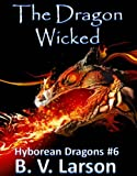 The Dragon Wicked (Hyborean Dragons Book 6)
