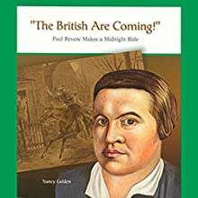 The British Are Coming!: Paul Revere Makes a Midnight Ride: Great Moments in History Audiobook by Nancy Golden Narrated by Ben Rameaka