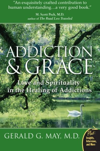 Addiction and Grace: Love and Spirituality in the Healing...