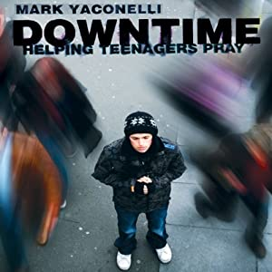 Downtime: Teaching Teens to Pray | [Mark Yaconelli]