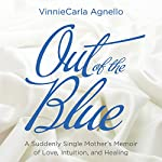 Out of the Blue: A Suddenly Single Mother's Memoir of Love, Intuition, and Healing | VinnieCarla Agnello