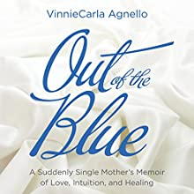 Out of the Blue: A Suddenly Single Mother's Memoir of Love, Intuition, and Healing (       UNABRIDGED) by VinnieCarla Agnello Narrated by Valentina de Angles