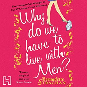 Why Do We Have to Live with Men | [Bernadette Strachan]