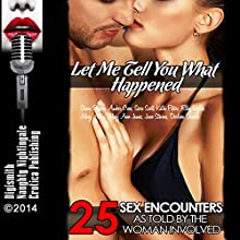 Let Me Tell You What Happened: 25 Sex Encounters as Told by the Woman Involved (       UNABRIDGED) by Dawn Devore, Amber Cross, Sara Scott, Kathi Peters, Riley Wylde, Missy Allen, Mary Ann James, June Stevens, Darlene Daniels Narrated by Layla Dawn