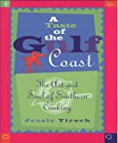 img - for By Jessie Tirsch A Taste of the Gulf Coast: The Art and Soul of Southern Cooking (First Edition) [Hardcover] book / textbook / text book