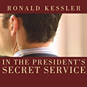 In the President's Secret Service: Behind the Scenes with Agents in the Line of Fire and the Presidents They Protect | [Ronald Kessler]