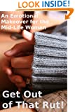 Get Out of That Rut! An Emotional Makeover for the Mid-Life Woman (Woman Alive Book 1)