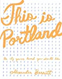 This Is Portland: The City Youve Heard You Should Like (Real World)