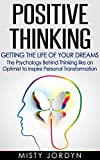 img - for Positive Thinking: Getting the Life of Your Dreams The Psychology Behind Thinking like an Optimist to Inspire Personal Transformation book / textbook / text book