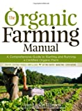 Search : The Organic Farming Manual: A Comprehensive Guide to Starting and Running a Certified Organic Farm