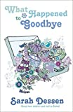 What Happened to Goodbye. Sarah Dessen