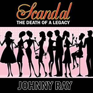 Scandal: The Death of a Legacy   [Johnny Ray]
