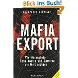 Mafia-Export: Wie 'Ndrangheta, Cosa Nostra und Camorra die Welt erobern